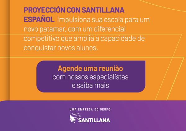 Proyección Santillana Español impulsiona sua escola para um novo patamar, com um diferencial competitivo que amplia a capacidade de conquistar novos alunos.